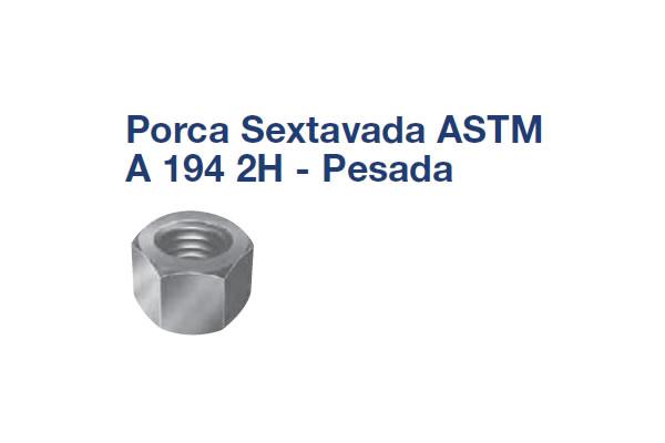 PORCA SEXTAVADA ROSCA PESADA (PO SX PE A194 2H UN 1.7/8 CHV 2.15/16 ET